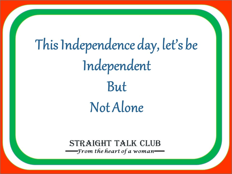 Let's be Independent but not Alone.