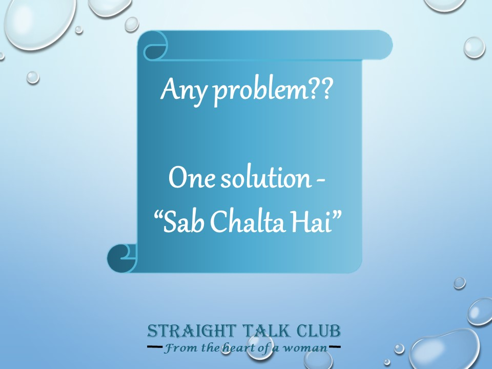 Even if life comes to a halt, we push it saying 'Sab Chalta hai'